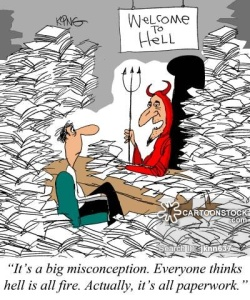 It's a big misconception. Everyone thinks hell is all fire. Actually, it's all paperwork.'